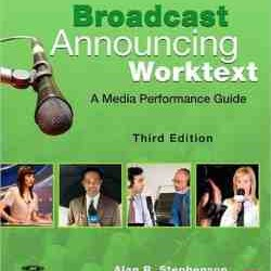 Broadcast Announcing Worktext, Third Edition A Media Performance Guide
