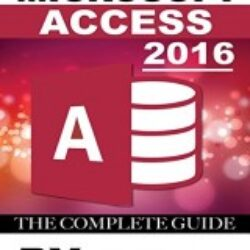 Microsoft Access 2016 The Complete Guide