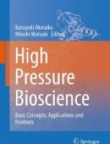 High Pressure Bioscience Basic Concepts, Applications and Frontiers