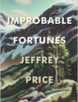 Improbable Fortunes A Novel by Jeffrey Price