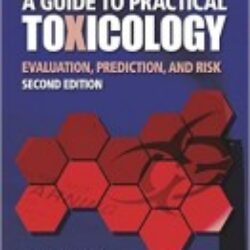 A Guide to Practical Toxicology Evaluation, Prediction, and Risk, Second Edition