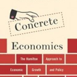 Concrete Economics The Hamilton Approach to Economic Growth and Policy