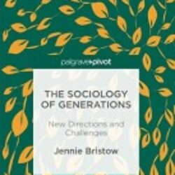 The Sociology of Generations New Directions and Challenges