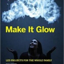 Make It Glow LED Projects for the Whole Family