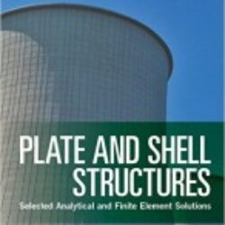 Plate and Shell Structures Selected Analytical and Finite Element Solutions