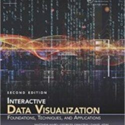 Interactive Data Visualization Foundations, Techniques, and Applications, Second Edition